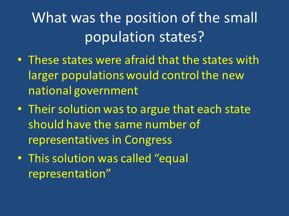 What was the position of the small population states? These states were afraid that the states with larger populations would control the new national