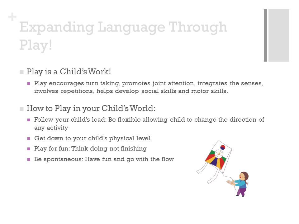 + Expanding Language Through Play. Play is a Childs Work.