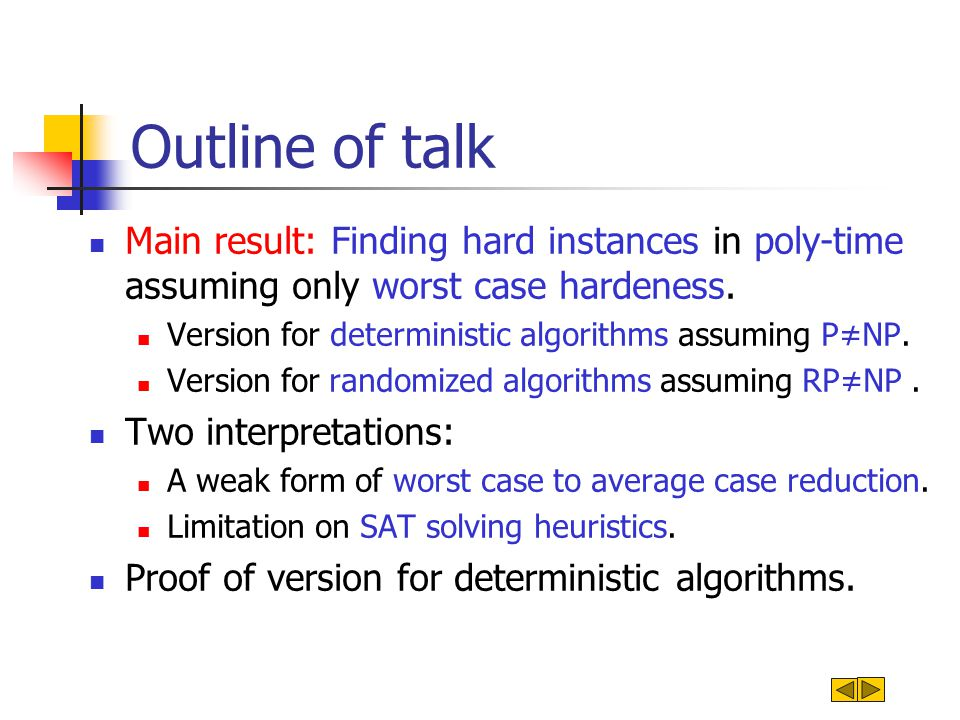 Outline of talk Main result: Finding hard instances in poly-time assuming only worst case hardeness.