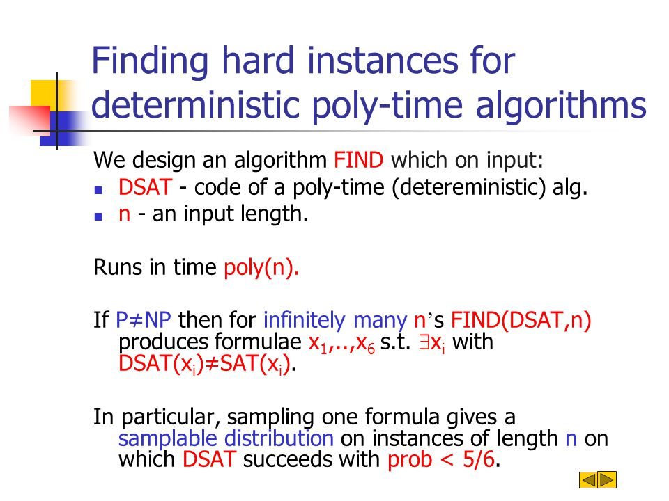 We design an algorithm FIND which on input: DSAT - code of a poly-time (detereministic) alg. n - an input length. Runs in time poly(n). If PNP then fo