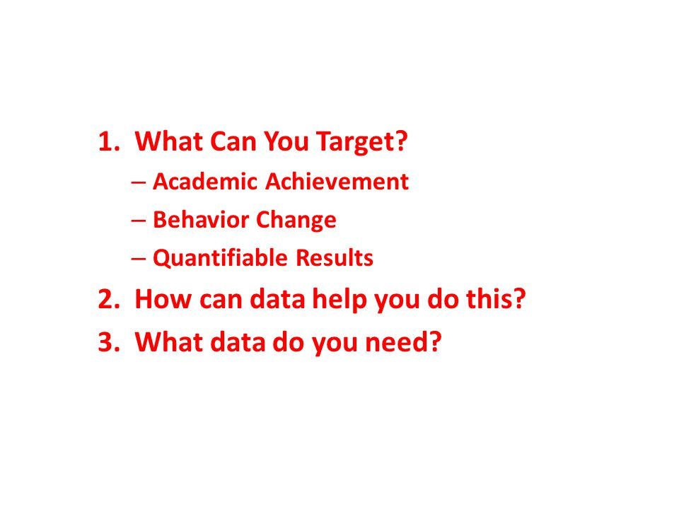 1. What Can You Target. – Academic Achievement – Behavior Change – Quantifiable Results 2.