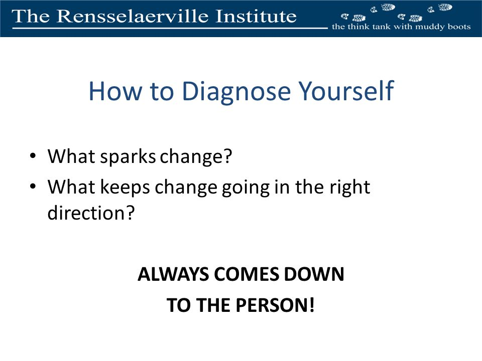 How to Diagnose Yourself What sparks change. What keeps change going in the right direction.