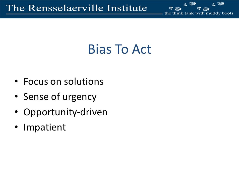 Bias To Act Focus on solutions Sense of urgency Opportunity-driven Impatient