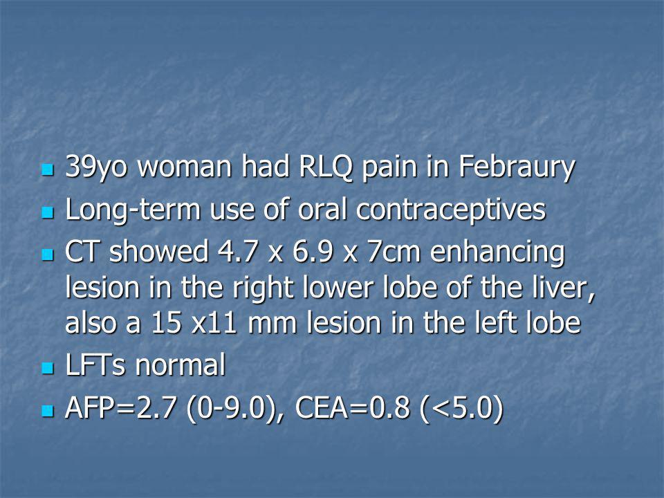 39yo woman had RLQ pain in Febraury 39yo woman had RLQ pain in Febraury Long-term use of oral contraceptives Long-term use of oral contraceptives CT s