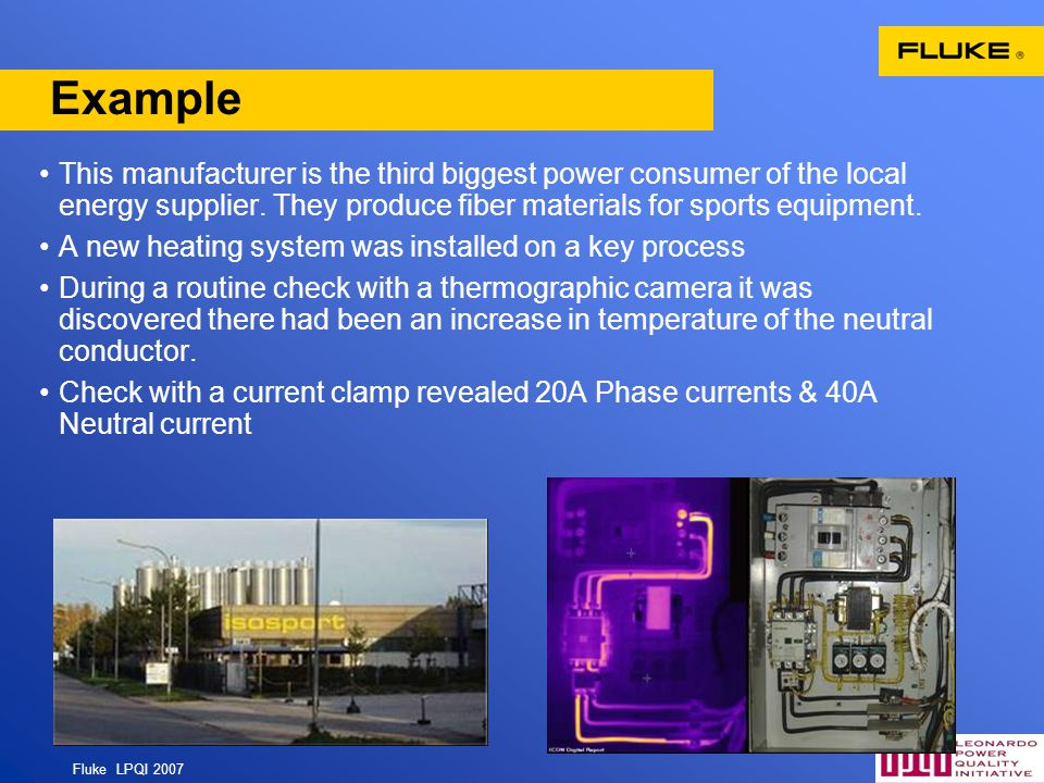 Fluke LPQI 2007 10 Example This manufacturer is the third biggest power consumer of the local energy supplier. They produce fiber materials for sports