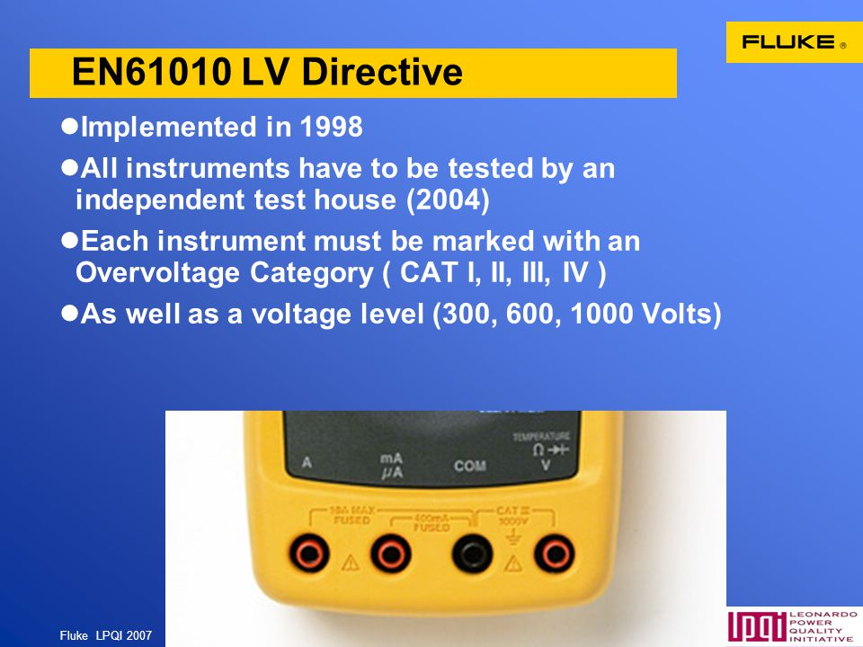 Fluke LPQI 2007 20 Implemented in 1998 All instruments have to be tested by an independent test house (2004) Each instrument must be marked with an Ov