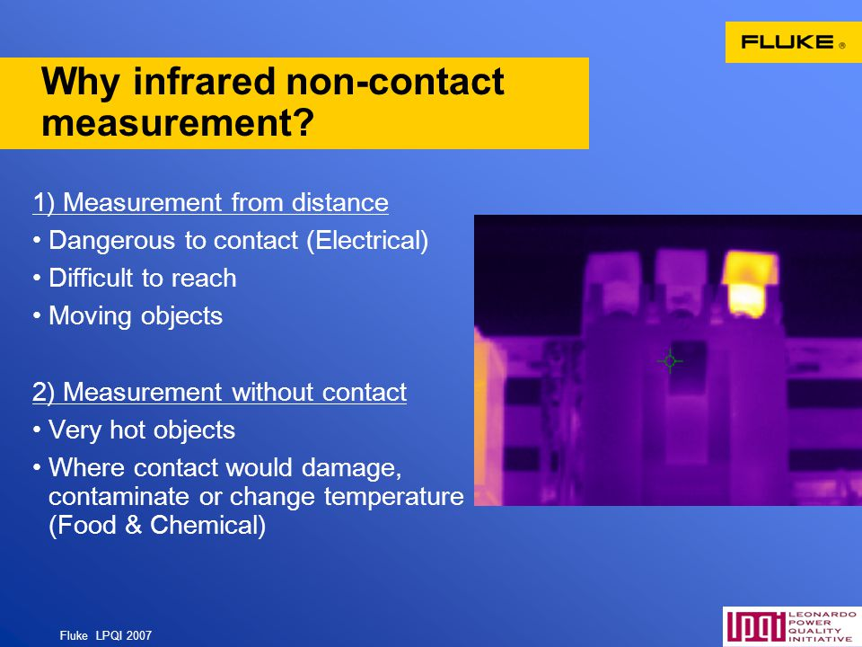 Fluke LPQI 2007 61 Why infrared non-contact measurement? 1) Measurement from distance Dangerous to contact (Electrical) Difficult to reach Moving obje