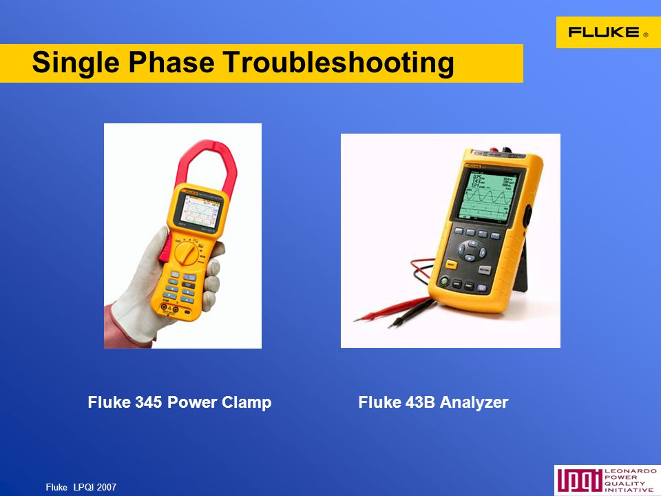 Fluke LPQI 2007 70 Single Phase Troubleshooting Fluke 345 Power ClampFluke 43B Analyzer