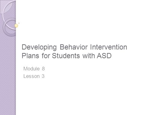 Developing Behavior Intervention Plans for Students with ASD Module 8 Lesson 3