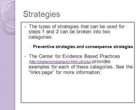 Strategies The types of strategies that can be used for steps 1 and 2 can be broken into two categories: Preventive strategies and consequence strateg