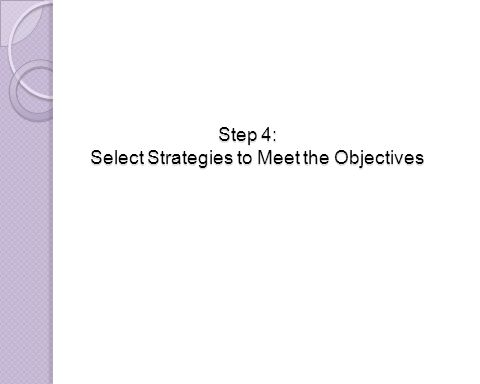 Step 4: Select Strategies to Meet the Objectives