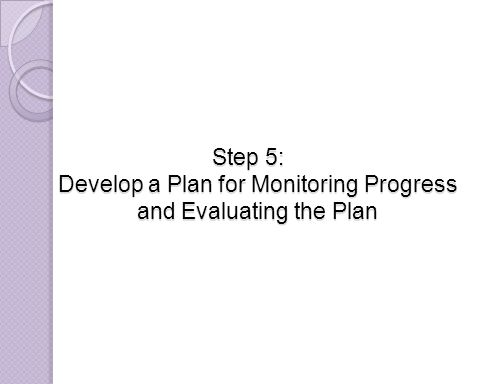 Step 5: Develop a Plan for Monitoring Progress and Evaluating the Plan