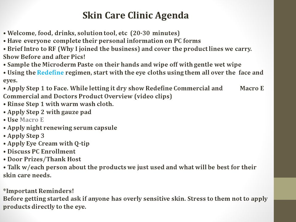 Skin Care Clinic Agenda Welcome, food, drinks, solution tool, etc (20-30 minutes) Have everyone complete their personal information on PC forms Brief Intro to RF (Why I joined the business) and cover the product lines we carry.