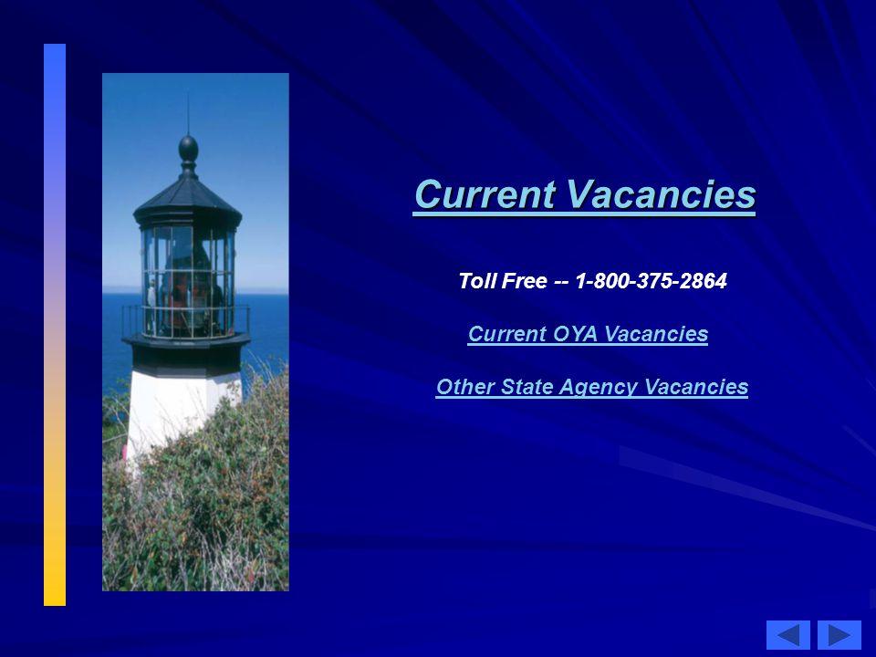 Current Vacancies Current Vacancies Toll Free -- 1-800-375-2864 Current OYA Vacancies Other State Agency Vacancies