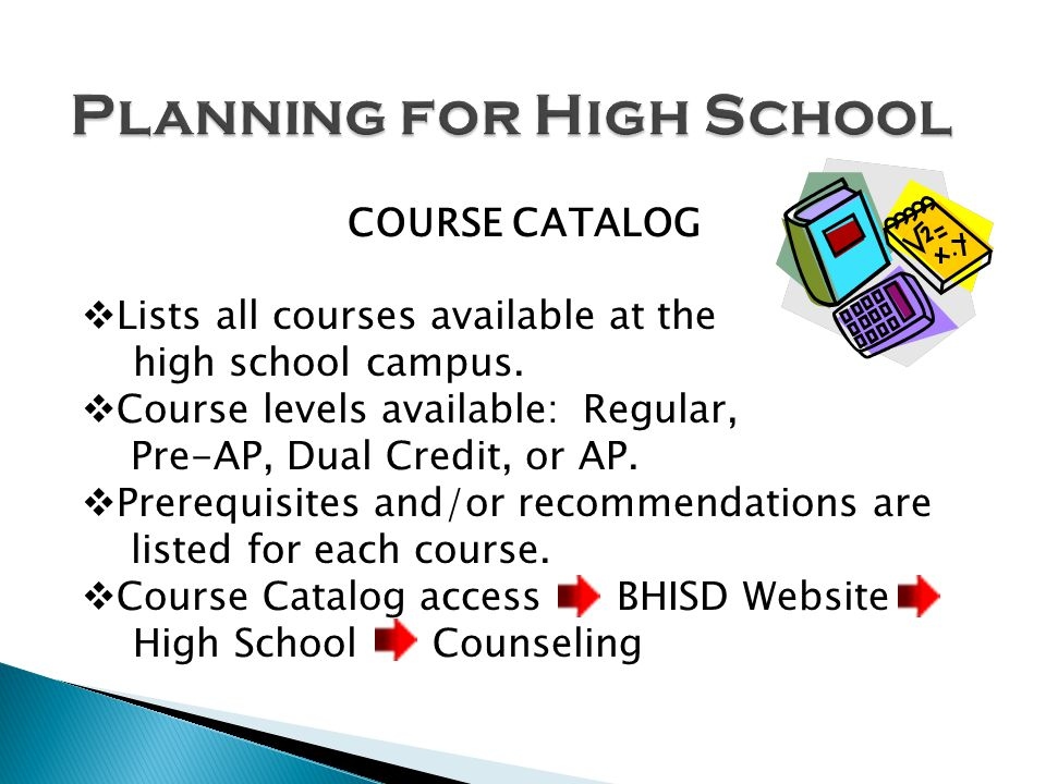 COURSE CATALOG Lists all courses available at the high school campus.