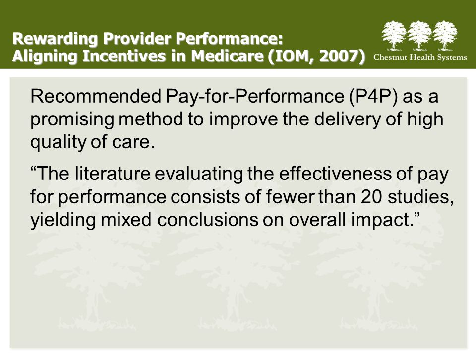 Recommended Pay-for-Performance (P4P) as a promising method to improve the delivery of high quality of care. The literature evaluating the effectivene