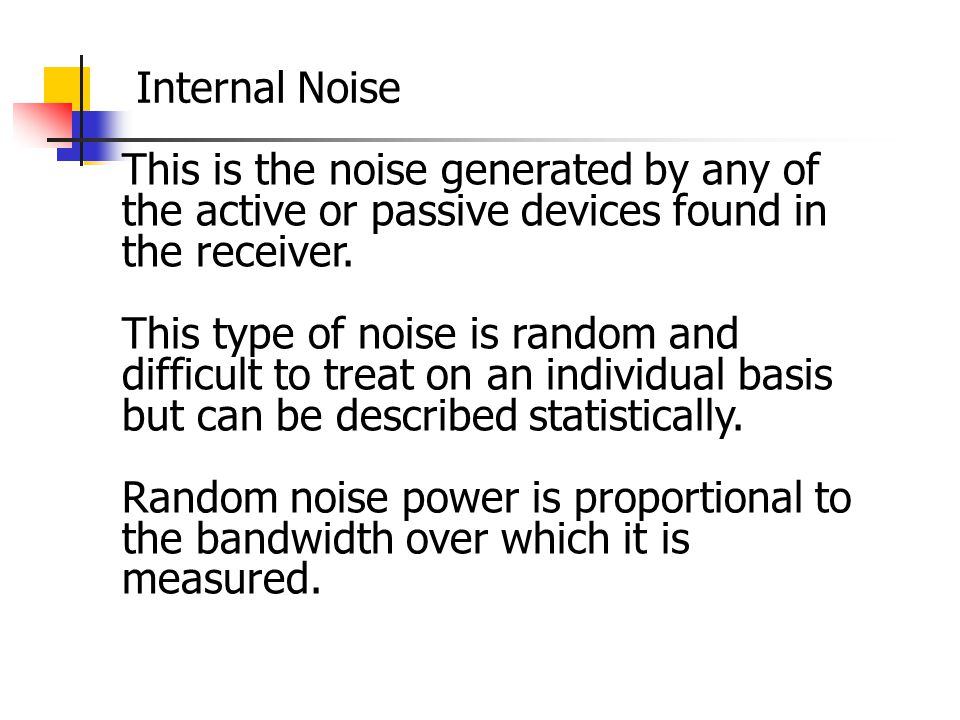 This is the noise generated by any of the active or passive devices found in the receiver. This type of noise is random and difficult to treat on an i