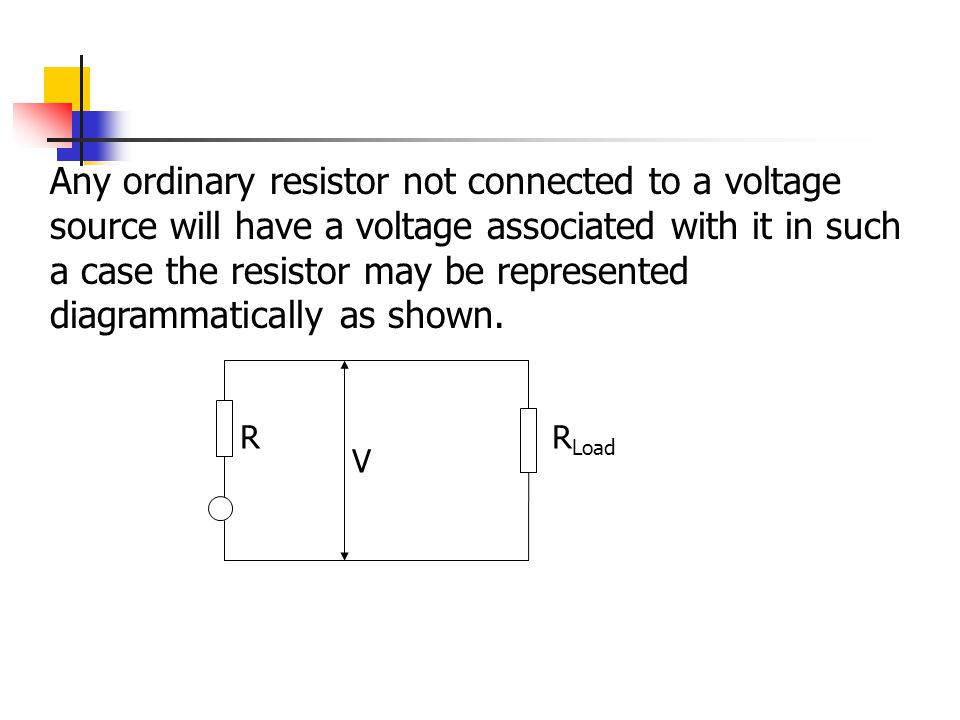 Any ordinary resistor not connected to a voltage source will have a voltage associated with it in such a case the resistor may be represented diagramm
