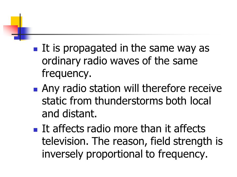 It is propagated in the same way as ordinary radio waves of the same frequency. Any radio station will therefore receive static from thunderstorms bot