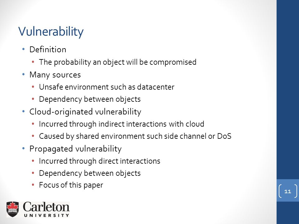Vulnerability Definition The probability an object will be compromised Many sources Unsafe environment such as datacenter Dependency between objects C