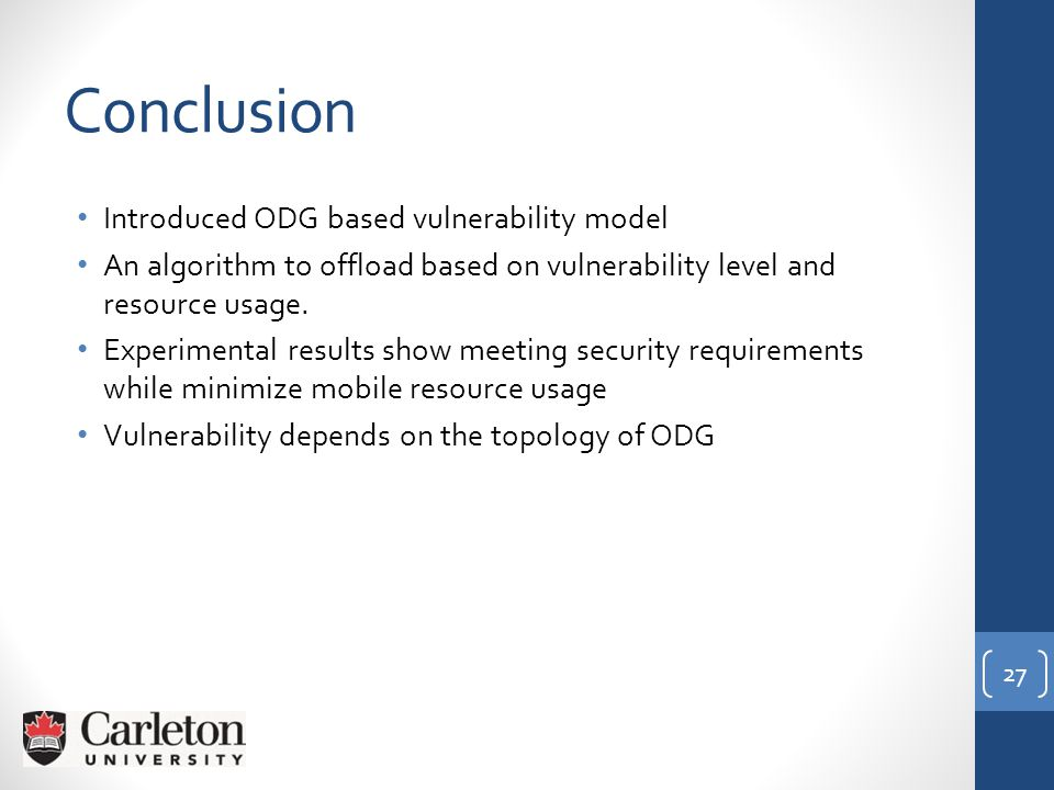 Conclusion Introduced ODG based vulnerability model An algorithm to offload based on vulnerability level and resource usage.