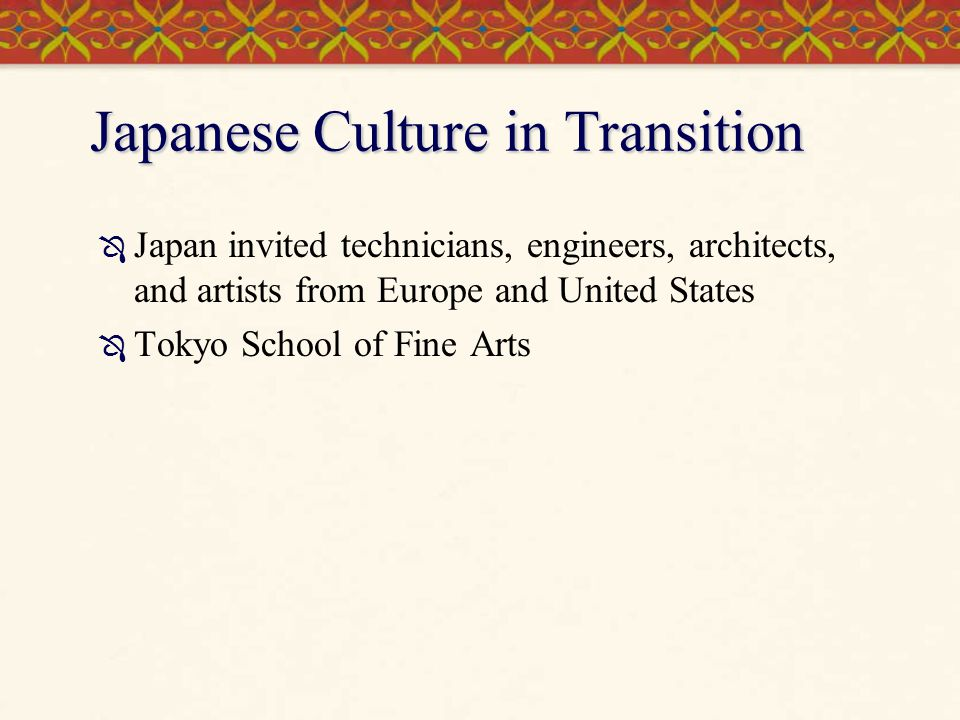 Japanese Culture in Transition Japan invited technicians, engineers, architects, and artists from Europe and United States Tokyo School of Fine Arts