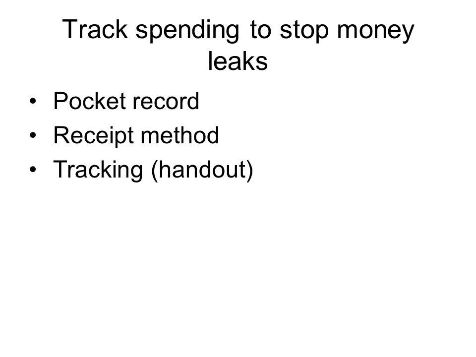 Track spending to stop money leaks Pocket record Receipt method Tracking (handout)