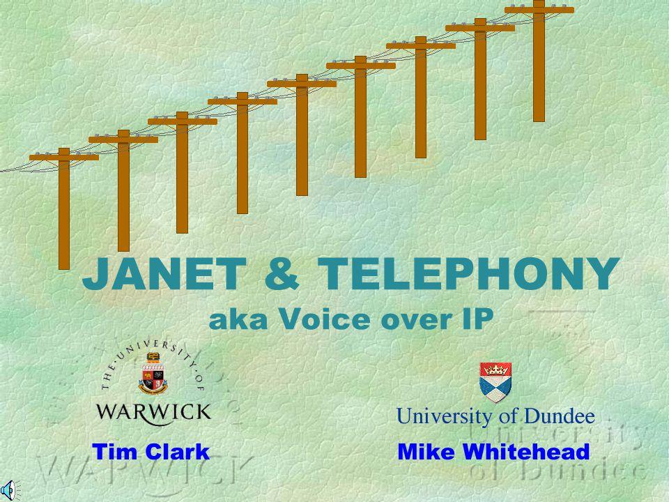 Mike Whitehead JANET & TELEPHONY aka Voice over IP Tim Clark