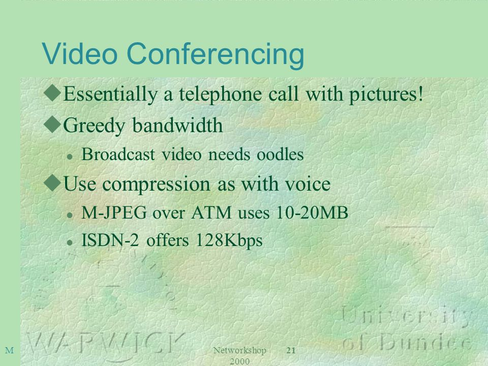 Networkshop 2000 21 M Video Conferencing uEssentially a telephone call with pictures.