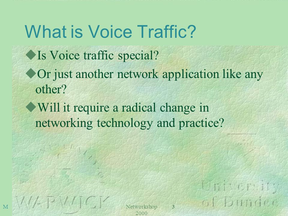Networkshop 2000 3 M What is Voice Traffic. uIs Voice traffic special.
