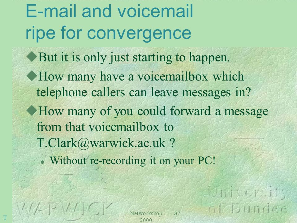 Networkshop 2000 37 E-mail and voicemail ripe for convergence uBut it is only just starting to happen.