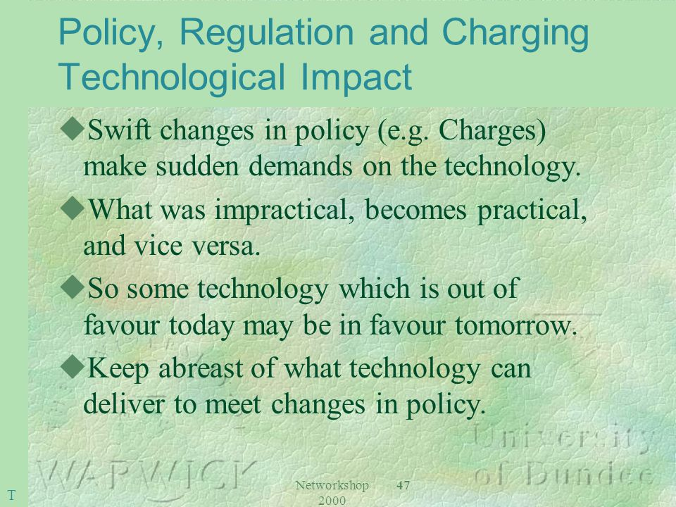 Networkshop 2000 47 Policy, Regulation and Charging Technological Impact uSwift changes in policy (e.g.