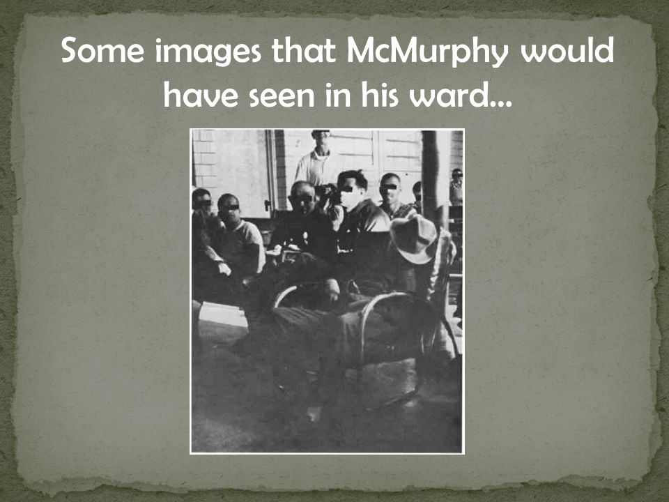 Some images that McMurphy would have seen in his ward…