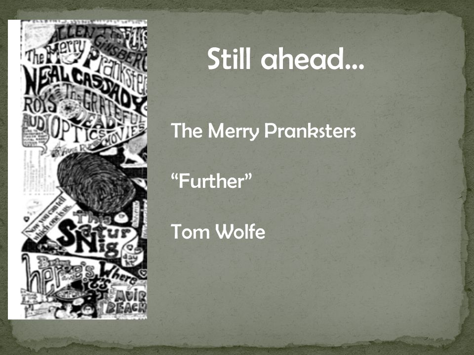 The Merry Pranksters Further Tom Wolfe Still ahead…