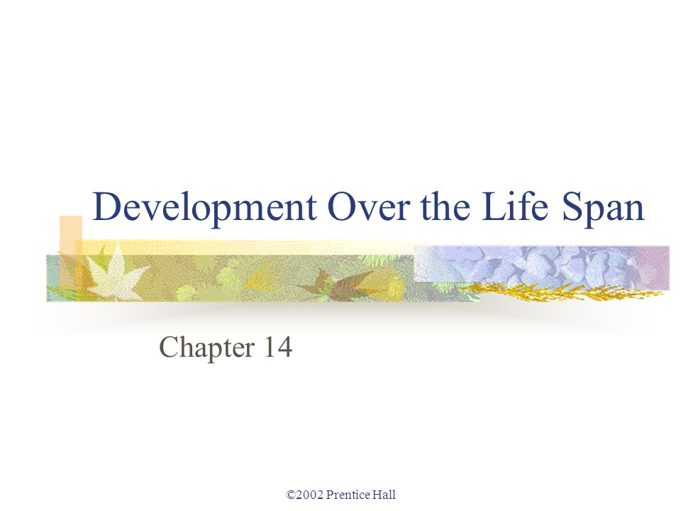 ©2002 Prentice Hall Development Over the Life Span From conception to the first year.