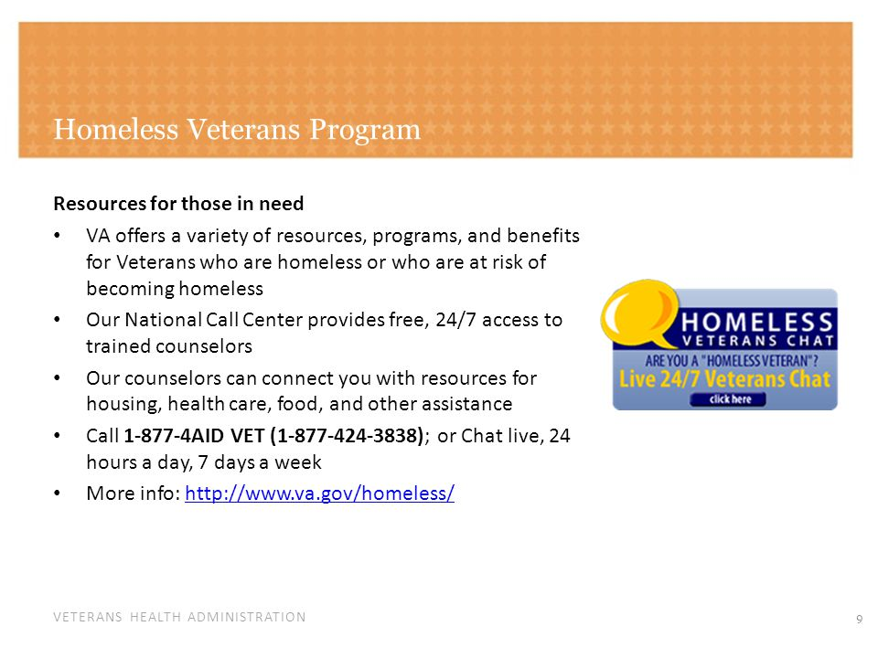 VETERANS HEALTH ADMINISTRATION Homeless Veterans Program Resources for those in need VA offers a variety of resources, programs, and benefits for Vete