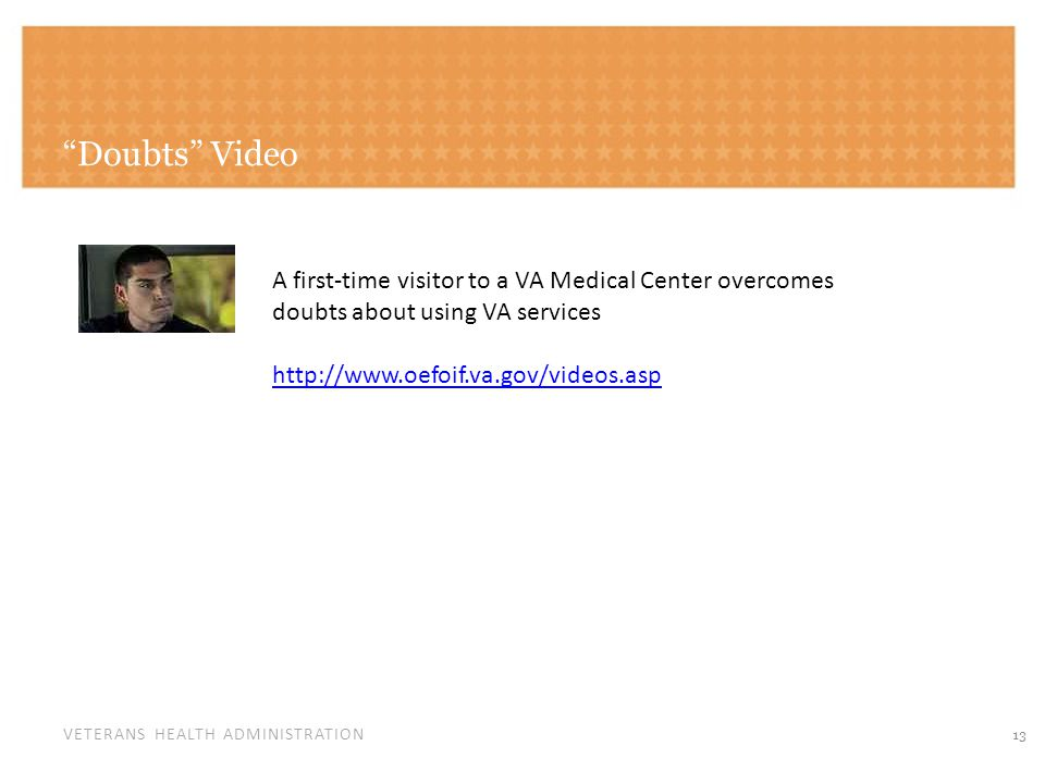 VETERANS HEALTH ADMINISTRATION Doubts Video 13 A first-time visitor to a VA Medical Center overcomes doubts about using VA services http://www.oefoif.