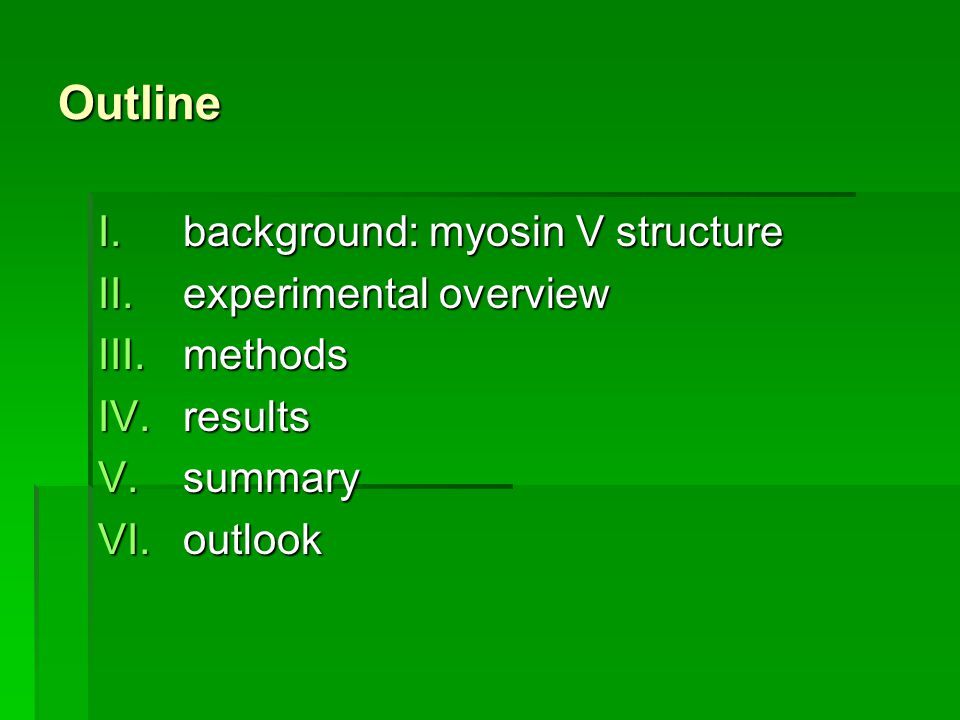 Outline I.background: myosin V structure II.experimental overview III.methods IV.results V.summary VI.outlook