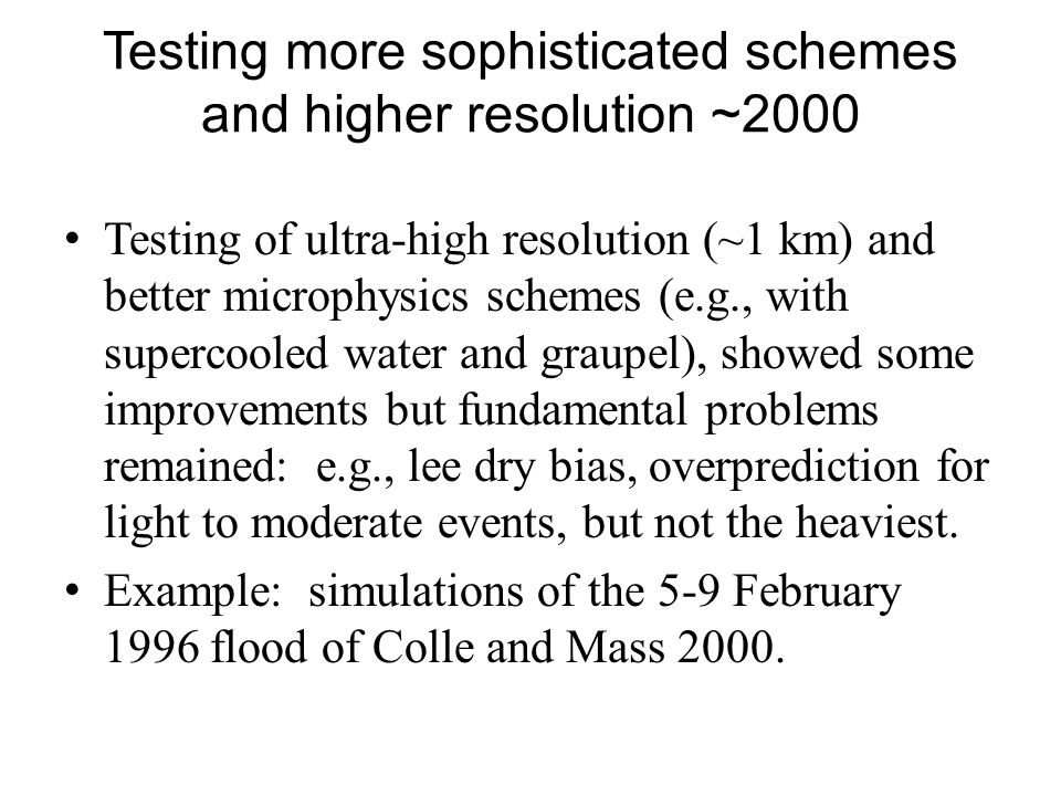 Testing more sophisticated schemes and higher resolution ~2000 Testing of ultra-high resolution (~1 km) and better microphysics schemes (e.g., with su
