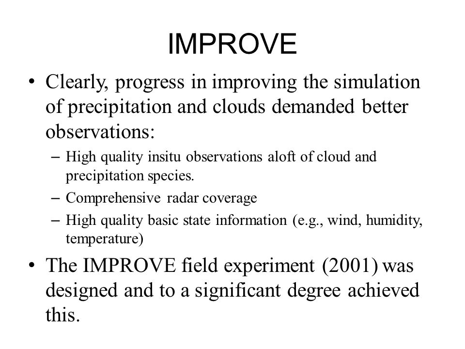 IMPROVE Clearly, progress in improving the simulation of precipitation and clouds demanded better observations: – High quality insitu observations alo