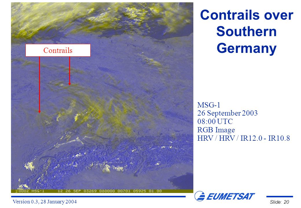 Version 0.3, 28 January 2004 Slide: 20 Contrails over Southern Germany MSG-1 26 September 2003 08:00 UTC RGB Image HRV / HRV / IR12.0 - IR10.8 Contrails