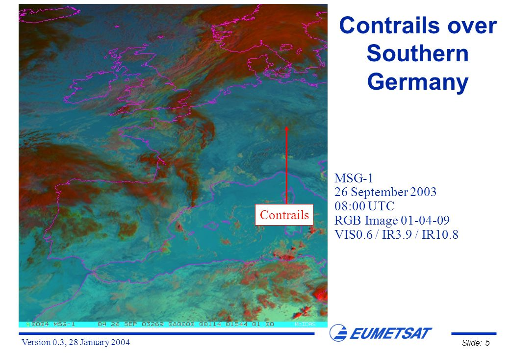 Version 0.3, 28 January 2004 Slide: 5 Contrails over Southern Germany MSG-1 26 September 2003 08:00 UTC RGB Image 01-04-09 VIS0.6 / IR3.9 / IR10.8 Contrails