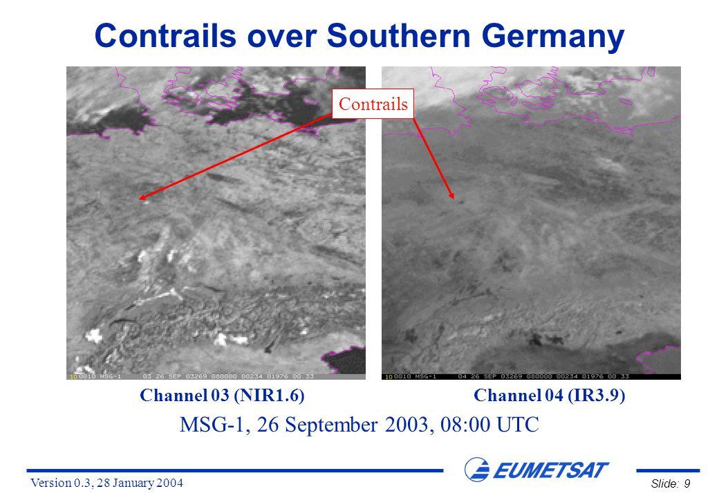 Version 0.3, 28 January 2004 Slide: 20 Contrails over Southern Germany MSG-1 26 September 2003 08:00 UTC RGB Image HRV / HRV / IR12.0 - IR10.8 Contrails