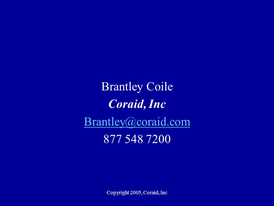 Copyright 2005, Coraid, Inc Brantley Coile Coraid, Inc Brantley@coraid.com 877 548 7200