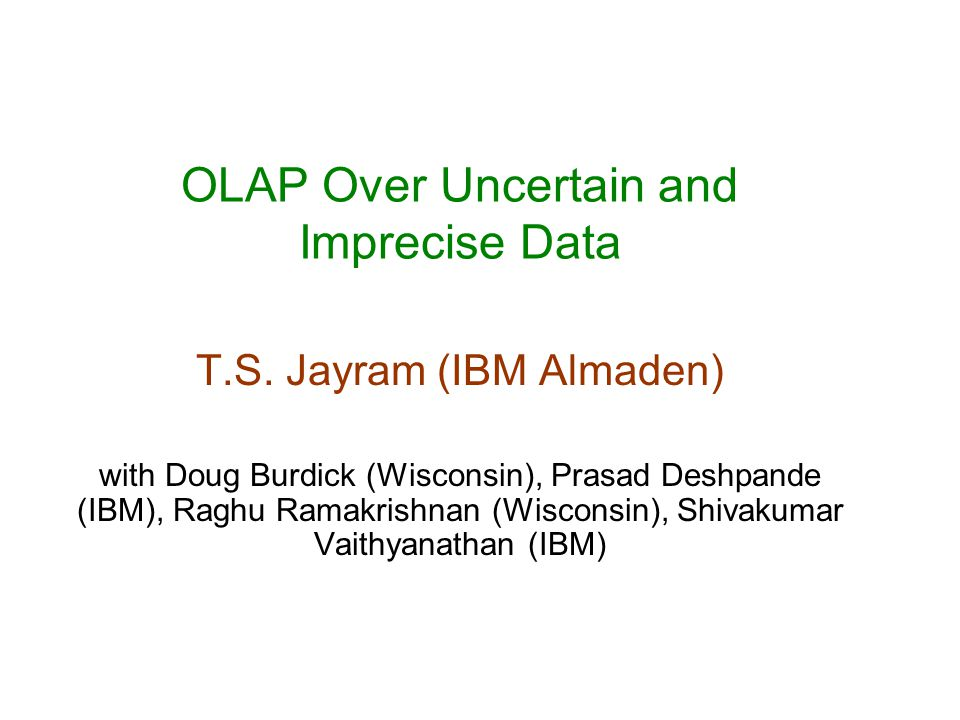 OLAP Over Uncertain and Imprecise Data T.S.