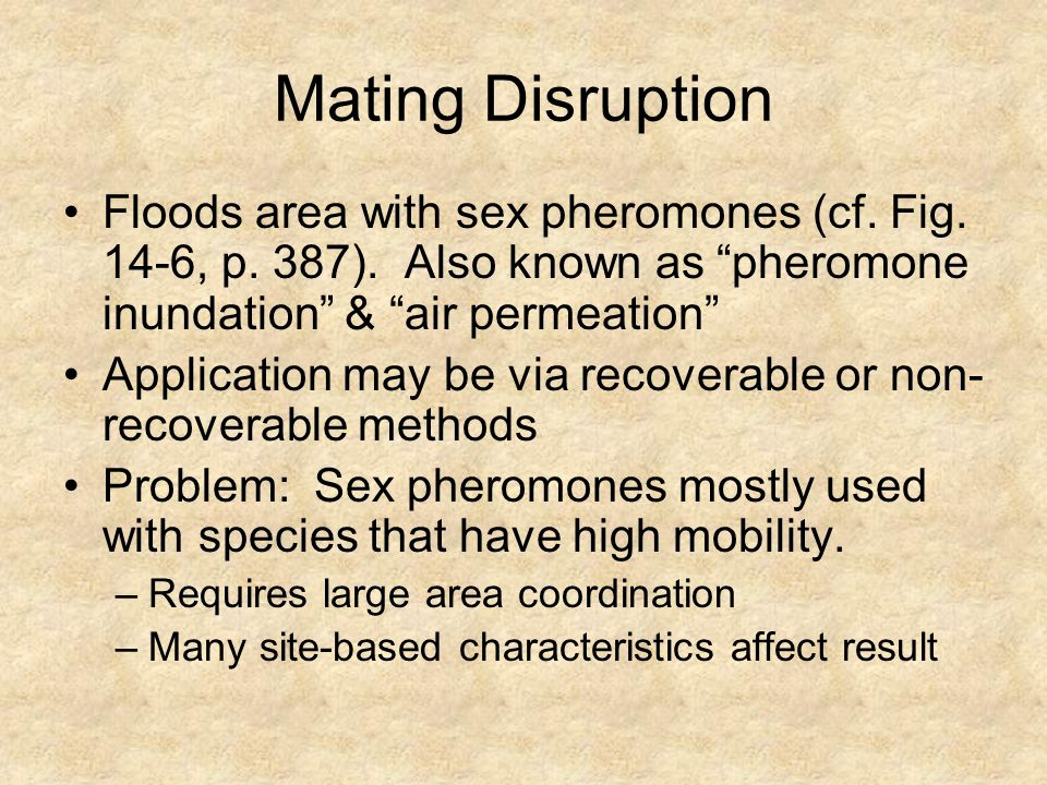 Mating Disruption Floods area with sex pheromones (cf.
