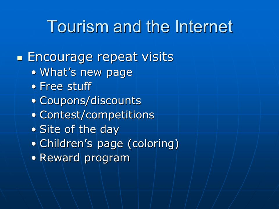Tourism and the Internet Encourage repeat visits Encourage repeat visits Whats new pageWhats new page Free stuffFree stuff Coupons/discountsCoupons/di