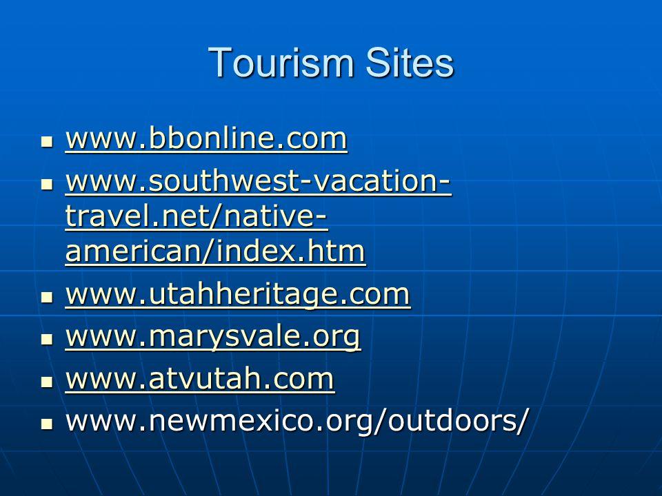 Tourism Sites www.bbonline.com www.bbonline.com www.bbonline.com www.southwest-vacation- travel.net/native- american/index.htm www.southwest-vacation- travel.net/native- american/index.htm www.southwest-vacation- travel.net/native- american/index.htm www.southwest-vacation- travel.net/native- american/index.htm www.utahheritage.com www.utahheritage.com www.utahheritage.com www.marysvale.org www.marysvale.org www.marysvale.org www.atvutah.com www.atvutah.com www.atvutah.com www.newmexico.org/outdoors/ www.newmexico.org/outdoors/