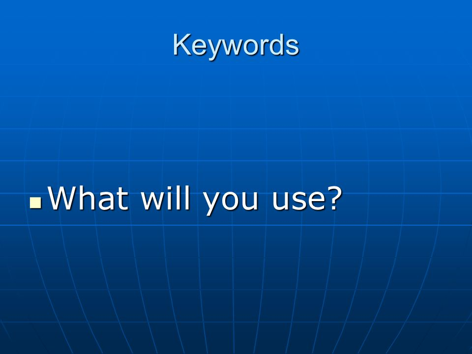 Keywords What will you use? What will you use?