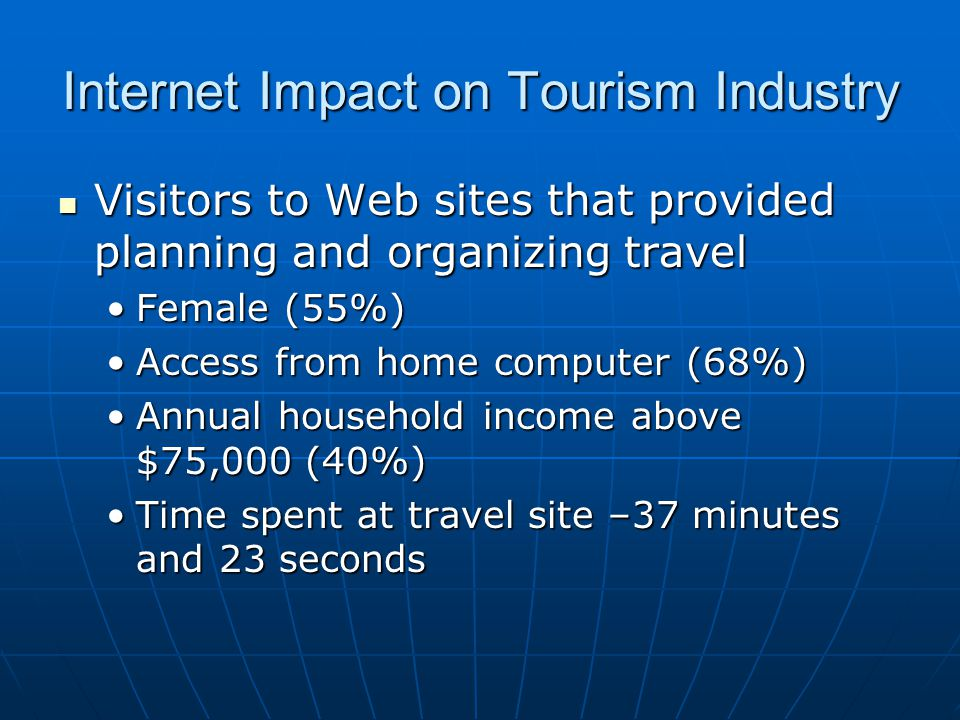 Internet Impact on Tourism Industry Visitors to Web sites that provided planning and organizing travel Visitors to Web sites that provided planning an